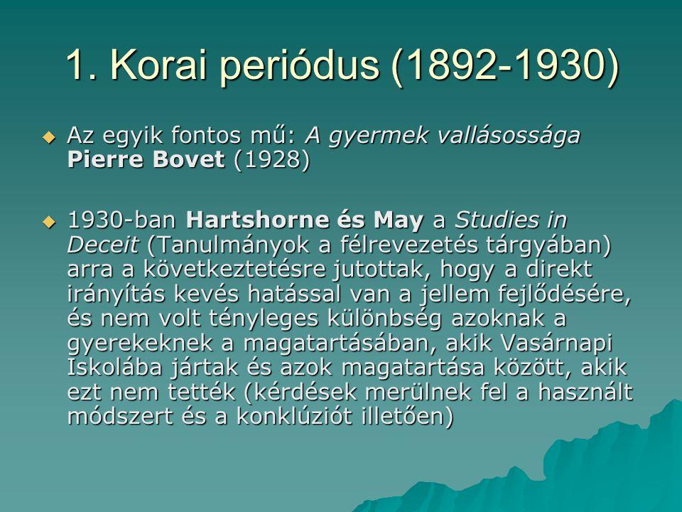1. Korai periódus (1892-1930)  Az egyik fontos mű: A gyermek vallásossága Pierre Bovet (1928)  1930-ban Hartshorne és May a Studies in Deceit (Tanul