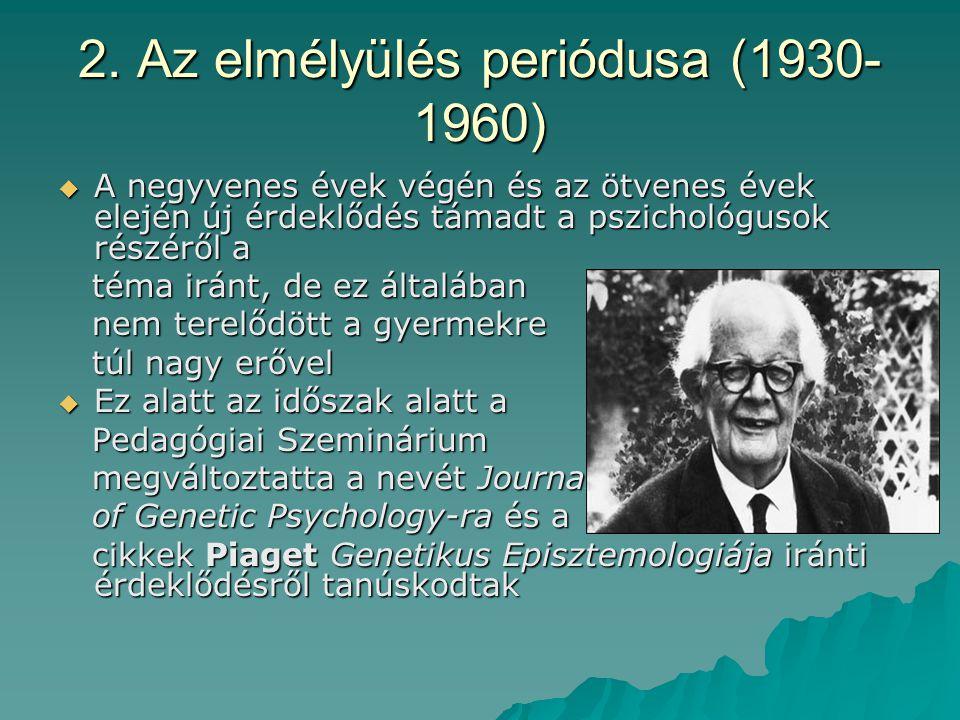 2. Az elmélyülés periódusa (1930- 1960)  A negyvenes évek végén és az ötvenes évek elején új érdeklődés támadt a pszichológusok részéről a téma iránt