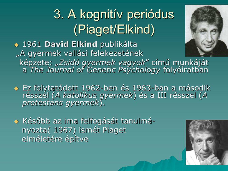"""3. A kognitív periódus (Piaget/Elkind)  1961 David Elkind publikálta """"A gyermek vallási felekezetének """"A gyermek vallási felekezetének képzete: """"Zsid"""