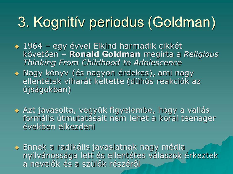 3. Kognitív periodus (Goldman)  1964 – egy évvel Elkind harmadik cikkét követően – Ronald Goldman megírta a Religious Thinking From Childhood to Adol