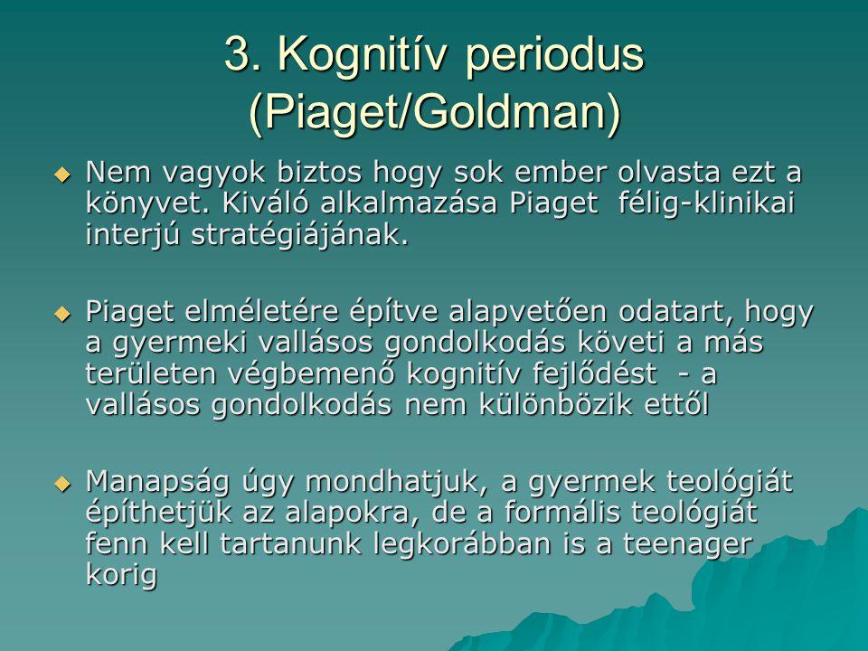 3. Kognitív periodus (Piaget/Goldman)  Nem vagyok biztos hogy sok ember olvasta ezt a könyvet. Kiváló alkalmazása Piaget félig-klinikai interjú strat