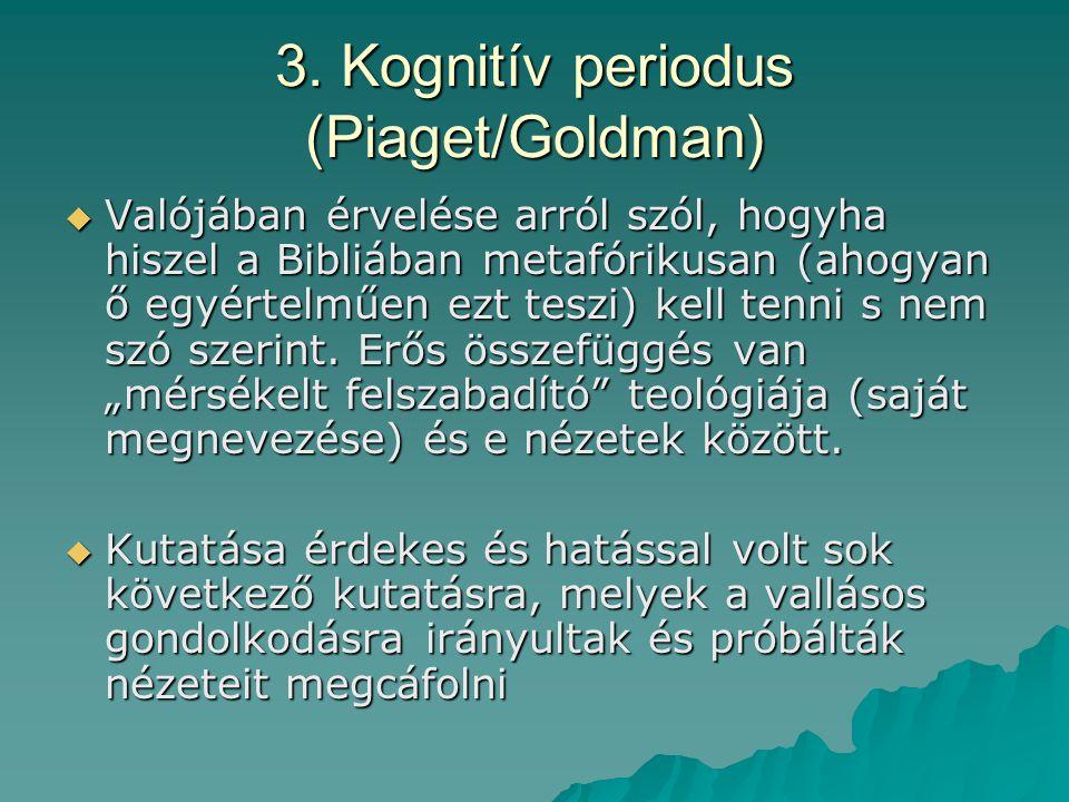 3. Kognitív periodus (Piaget/Goldman)  Valójában érvelése arról szól, hogyha hiszel a Bibliában metafórikusan (ahogyan ő egyértelműen ezt teszi) kell