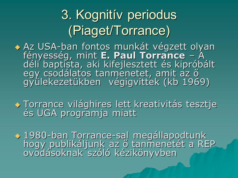 3. Kognitív periodus (Piaget/Torrance)  Az USA-ban fontos munkát végzett olyan fényesség, mint E. Paul Torrance – A déli baptista, aki kifejlesztett