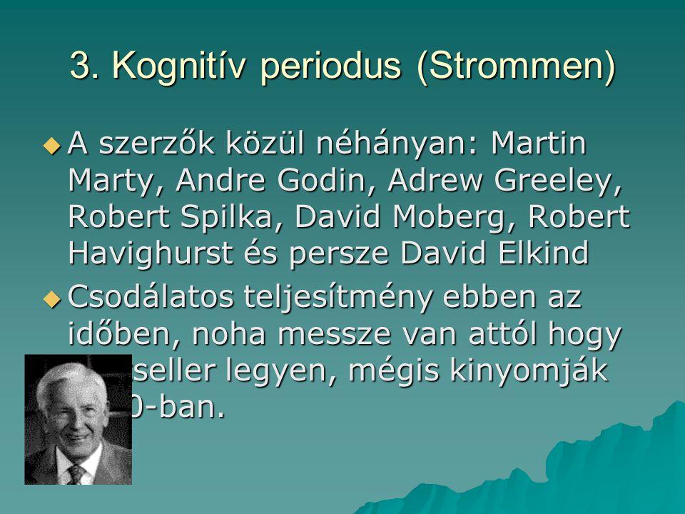 3. Kognitív periodus (Strommen)  A szerzők közül néhányan: Martin Marty, Andre Godin, Adrew Greeley, Robert Spilka, David Moberg, Robert Havighurst é