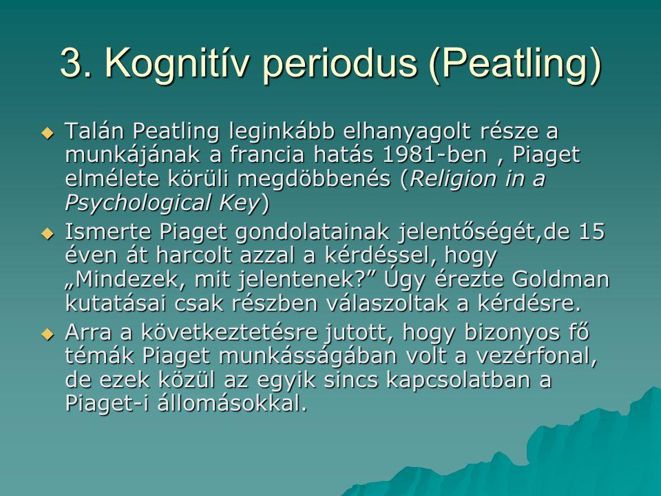 3. Kognitív periodus (Peatling)  Talán Peatling leginkább elhanyagolt része a munkájának a francia hatás 1981-ben, Piaget elmélete körüli megdöbbenés