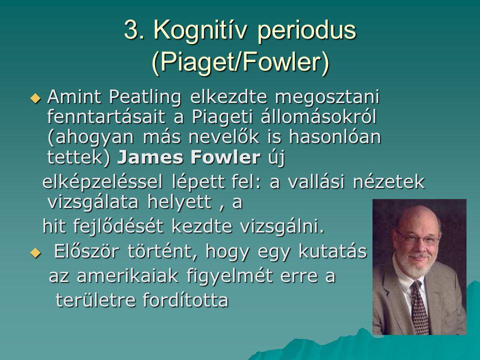 3. Kognitív periodus (Piaget/Fowler)  Amint Peatling elkezdte megosztani fenntartásait a Piageti állomásokról (ahogyan más nevelők is hasonlóan tette
