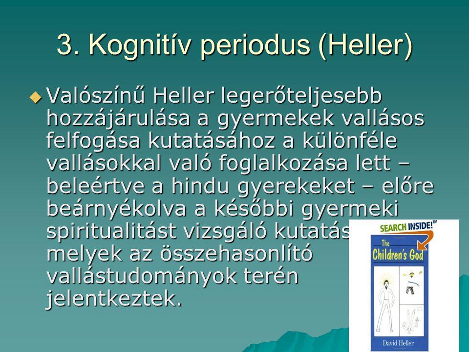 3. Kognitív periodus (Heller)  Valószínű Heller legerőteljesebb hozzájárulása a gyermekek vallásos felfogása kutatásához a különféle vallásokkal való