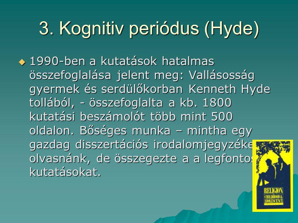 3. Kognitiv periódus (Hyde)  1990-ben a kutatások hatalmas összefoglalása jelent meg: Vallásosság gyermek és serdülőkorban Kenneth Hyde tollából, - ö