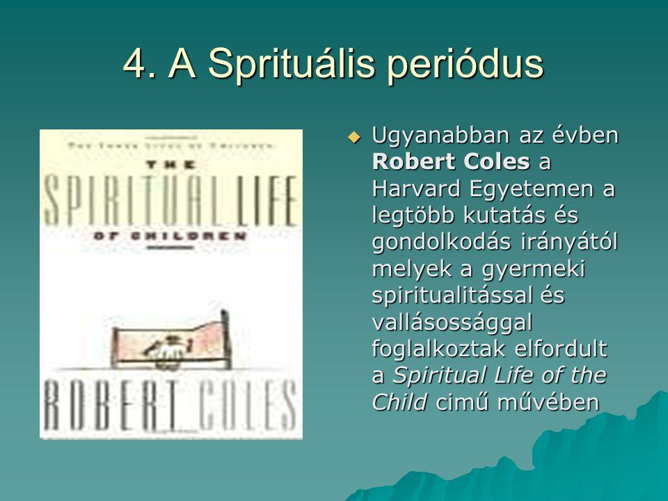 4. A Sprituális periódus  Ugyanabban az évben Robert Coles a Harvard Egyetemen a legtöbb kutatás és gondolkodás irányától melyek a gyermeki spiritual