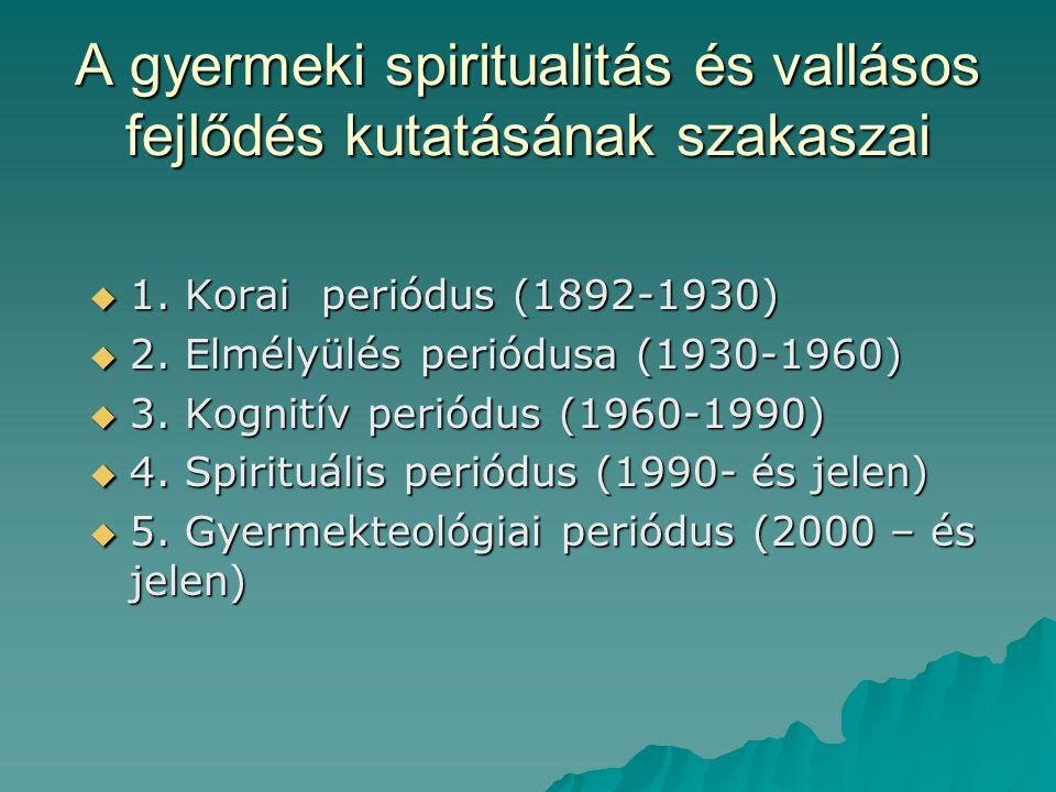 A gyermeki spiritualitás és vallásos fejlődés kutatásának szakaszai  1. Korai periódus (1892-1930)  2. Elmélyülés periódusa (1930-1960)  3. Kognití