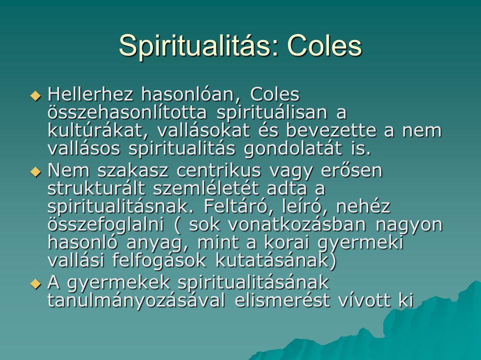 Spiritualitás: Coles  Hellerhez hasonlóan, Coles összehasonlította spirituálisan a kultúrákat, vallásokat és bevezette a nem vallásos spiritualitás g