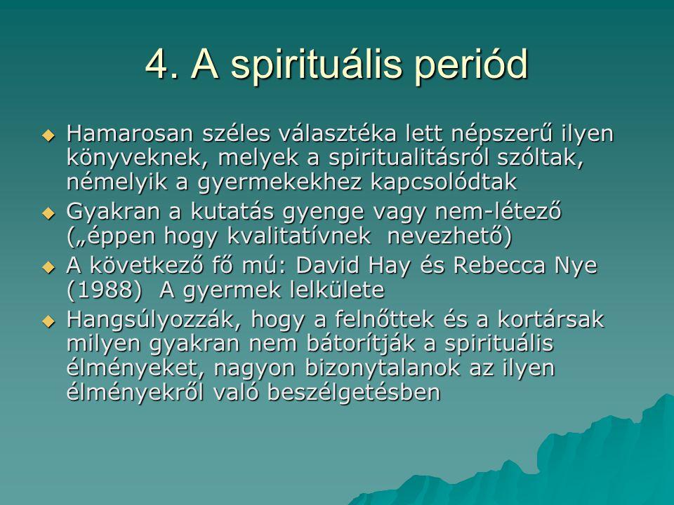 4. A spirituális periód  Hamarosan széles választéka lett népszerű ilyen könyveknek, melyek a spiritualitásról szóltak, némelyik a gyermekekhez kapcs