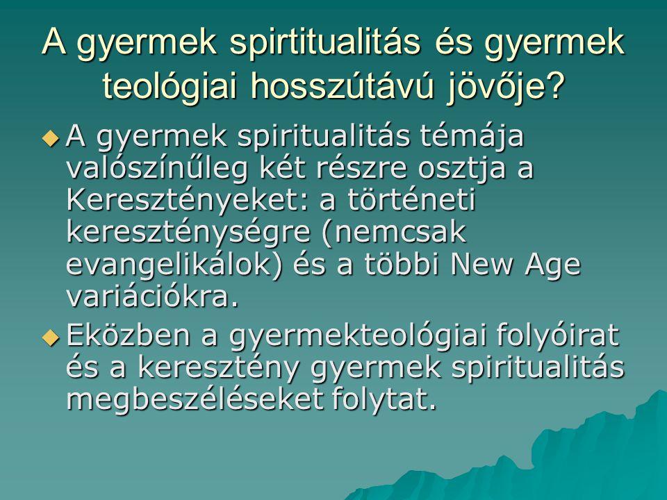A gyermek spirtitualitás és gyermek teológiai hosszútávú jövője?  A gyermek spiritualitás témája valószínűleg két részre osztja a Keresztényeket: a t