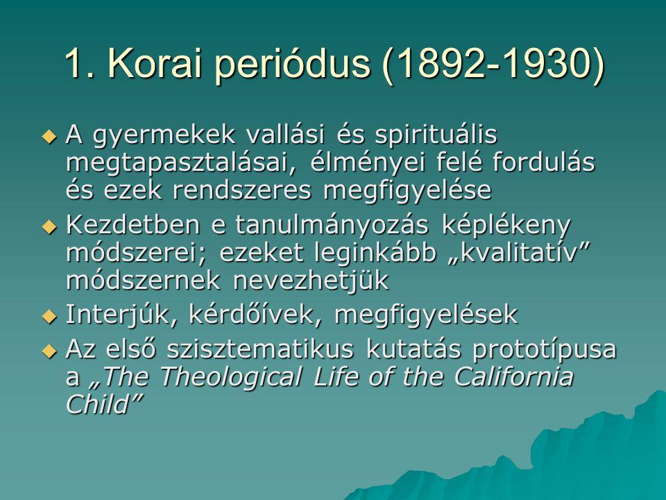 1. Korai periódus (1892-1930)  A gyermekek vallási és spirituális megtapasztalásai, élményei felé fordulás és ezek rendszeres megfigyelése  Kezdetbe