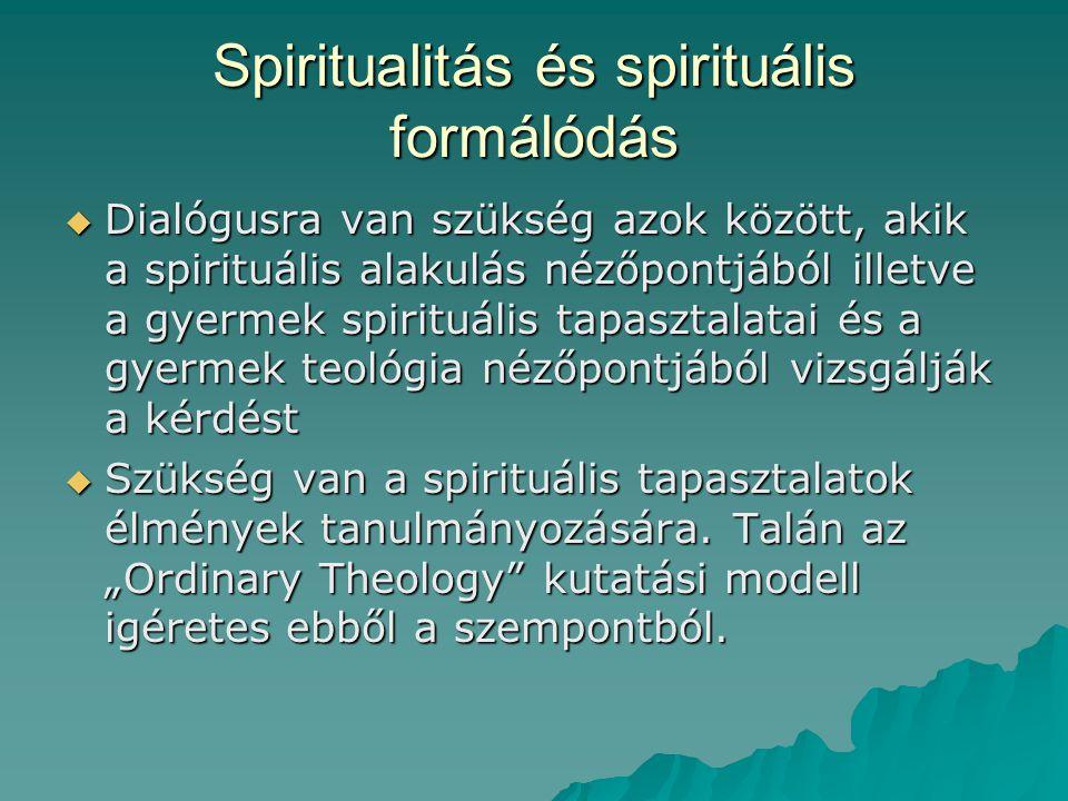 Spiritualitás és spirituális formálódás  Dialógusra van szükség azok között, akik a spirituális alakulás nézőpontjából illetve a gyermek spirituális