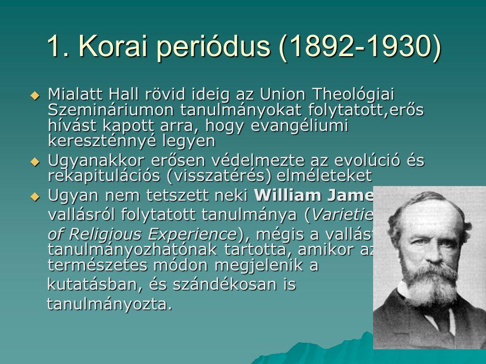 1. Korai periódus (1892-1930)  Mialatt Hall rövid ideig az Union Theológiai Szemináriumon tanulmányokat folytatott,erős hívást kapott arra, hogy evan