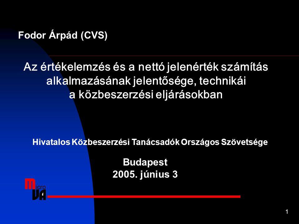 1 Fodor Árpád (CVS) Az értékelemzés és a nettó jelenérték számítás alkalmazásának jelentősége, technikái a közbeszerzési eljárásokban Budapest 2005. j