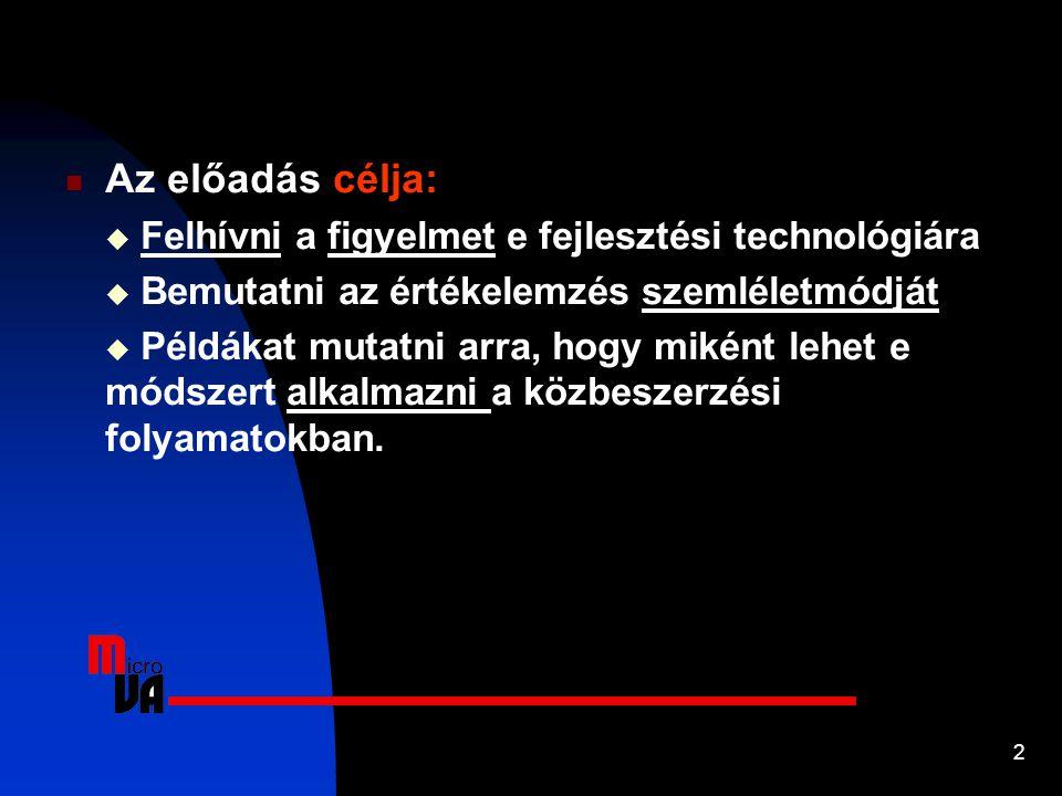 2 Az előadás célja:  Felhívni a figyelmet e fejlesztési technológiára  Bemutatni az értékelemzés szemléletmódját  Példákat mutatni arra, hogy mikén