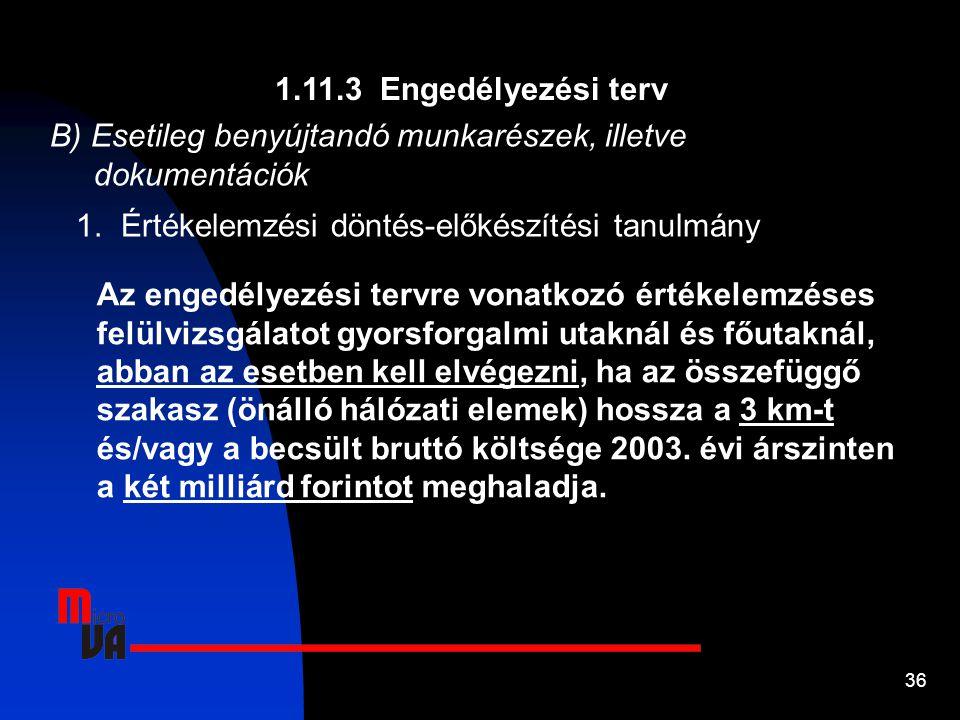 36 1.11.3 Engedélyezési terv B) Esetileg benyújtandó munkarészek, illetve dokumentációk 1. Értékelemzési döntés-előkészítési tanulmány Az engedélyezés