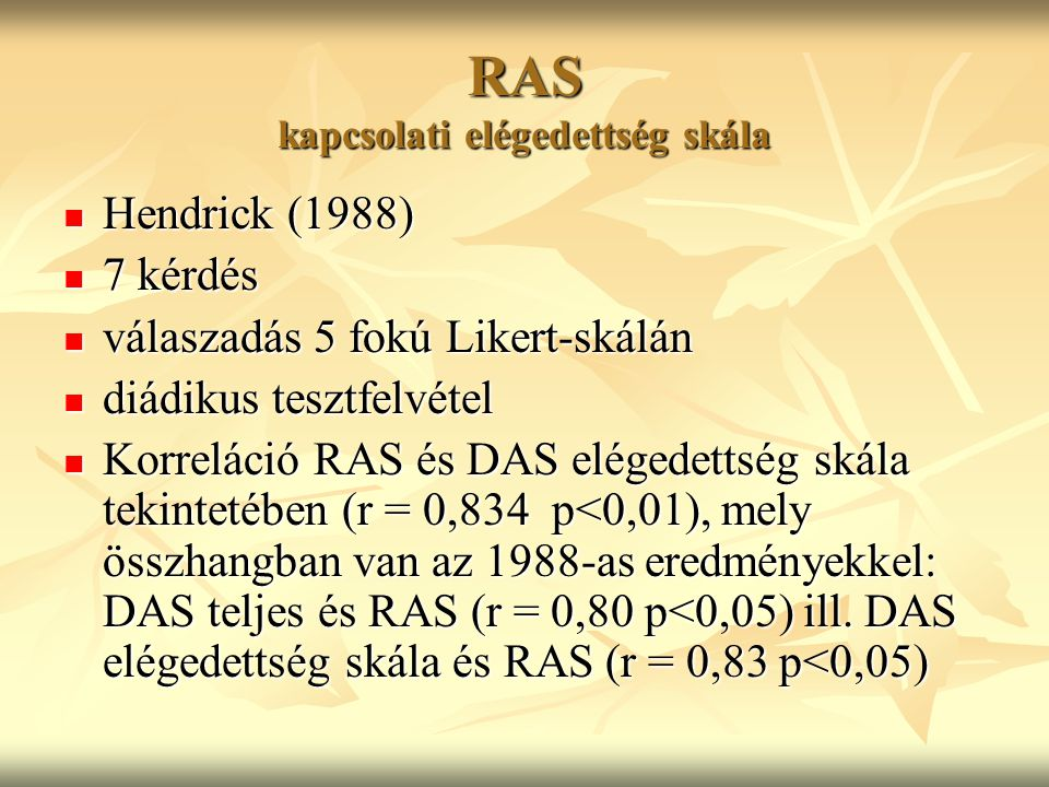 RAS kapcsolati elégedettség skála Hendrick (1988) Hendrick (1988) 7 kérdés 7 kérdés válaszadás 5 fokú Likert-skálán válaszadás 5 fokú Likert-skálán di