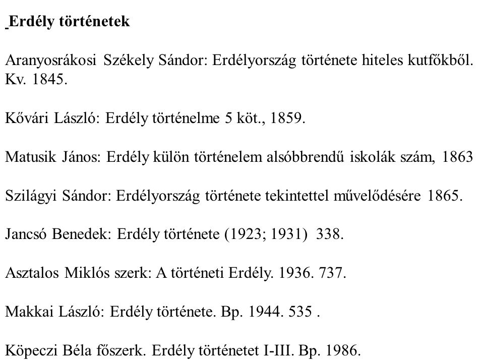 Erdély történetek Aranyosrákosi Székely Sándor: Erdélyország története hiteles kutfőkből.