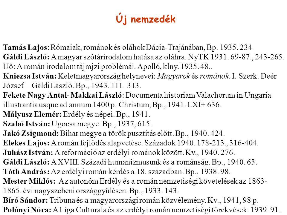 Új nemzedék Tamás Lajos: Rómaiak, románok és oláhok Dácia-Trajánában, Bp. 1935. 234 Gáldi László: A magyar szótárirodalom hatása az oláhra. NyTK 1931.