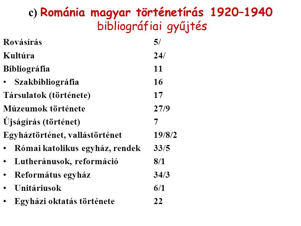 c) Románia magyar történetírás 1920–1940 bibliográfiai gyűjtés Rovásírás 5/ Kultúra 24/ Bibliográfia 11 Szakbibliográfia16 Társulatok (története) 17 M
