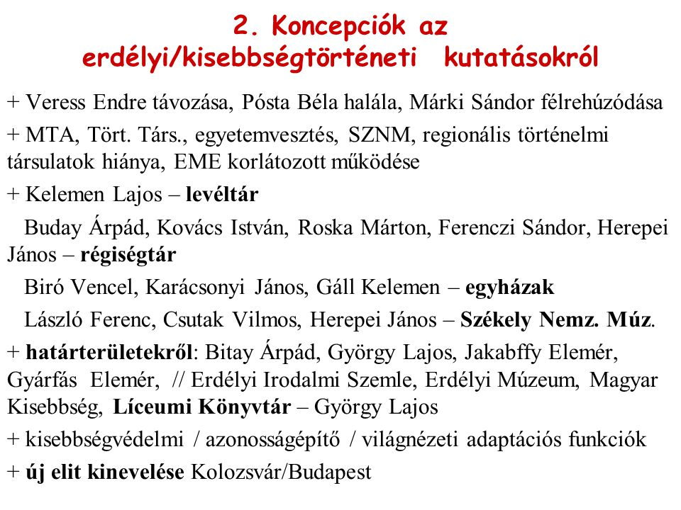 2. Koncepciók az erdélyi/kisebbségtörténeti kutatásokról + Veress Endre távozása, Pósta Béla halála, Márki Sándor félrehúzódása + MTA, Tört. Társ., eg