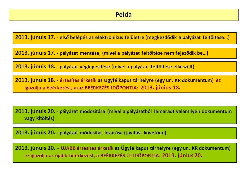 2013. júnuis 17. - első belépés az elektronikus felületre (megkezdődik a pályázat feltöltése…) 2013. júnuis 17. - pályázat mentése, (mivel a pályázat