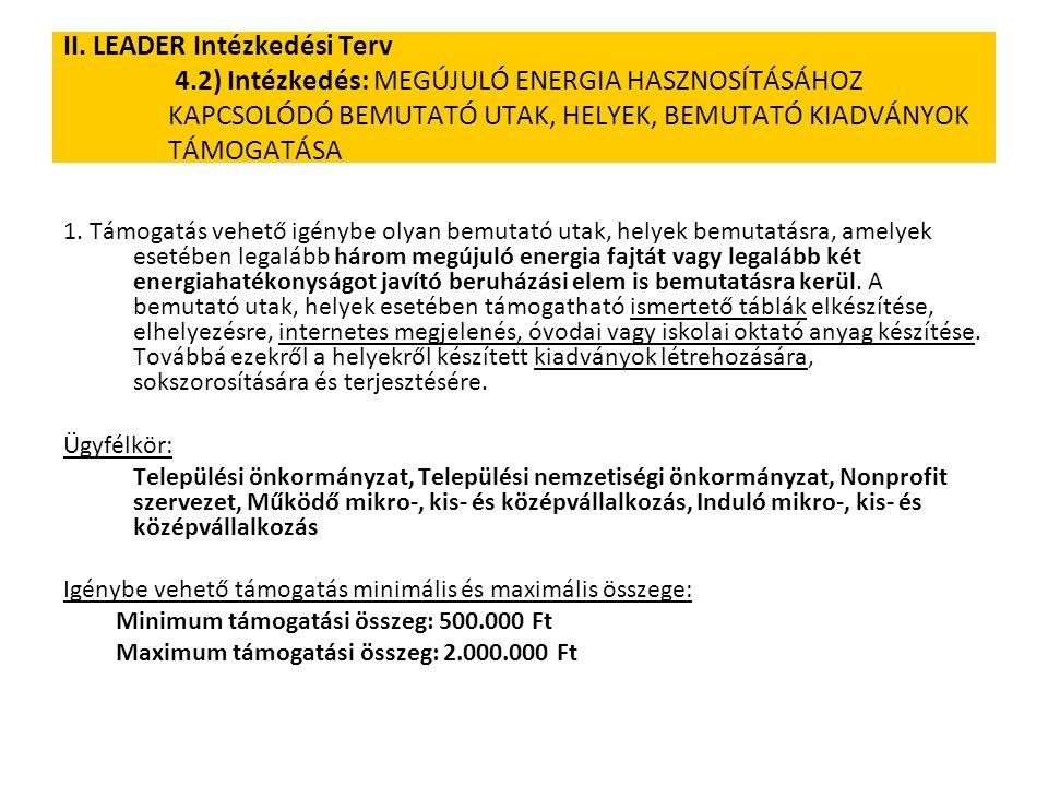 II. LEADER Intézkedési Terv 4.2) Intézkedés: MEGÚJULÓ ENERGIA HASZNOSÍTÁSÁHOZ KAPCSOLÓDÓ BEMUTATÓ UTAK, HELYEK, BEMUTATÓ KIADVÁNYOK TÁMOGATÁSA 1. Támo