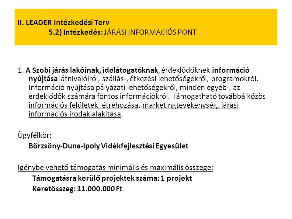 II. LEADER Intézkedési Terv 5.2) Intézkedés: JÁRÁSI INFORMÁCIÓS PONT 1. A Szobi járás lakóinak, idelátogatóknak, érdeklődőknek információ nyújtása lát