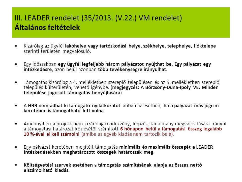 III. LEADER rendelet (35/2013. (V.22.) VM rendelet) Általános feltételek Kizárólag az ügyfél lakóhelye vagy tartózkodási helye, székhelye, telephelye,