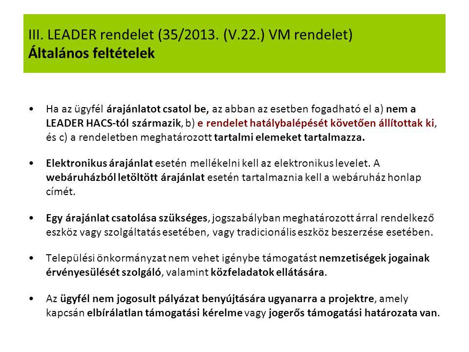 III. LEADER rendelet (35/2013. (V.22.) VM rendelet) Általános feltételek Ha az ügyfél árajánlatot csatol be, az abban az esetben fogadható el a) nem a