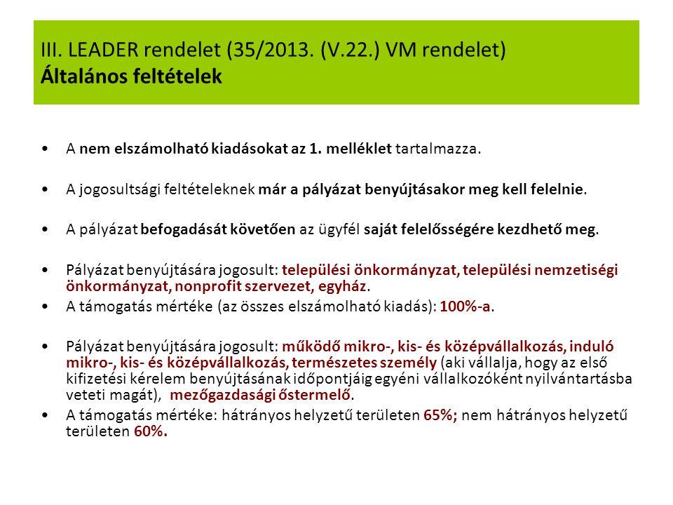 III. LEADER rendelet (35/2013. (V.22.) VM rendelet) Általános feltételek A nem elszámolható kiadásokat az 1. melléklet tartalmazza. A jogosultsági fel