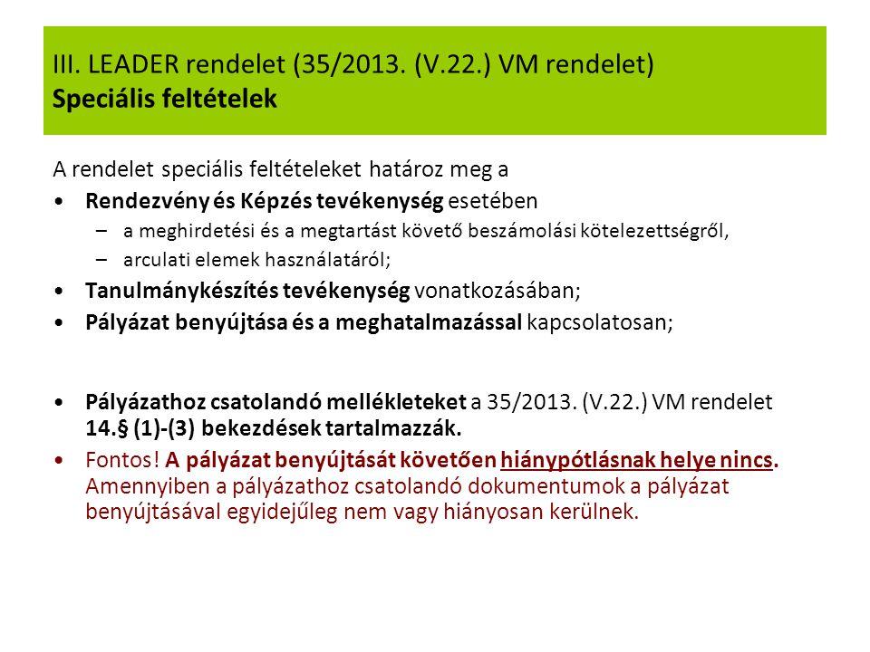 III. LEADER rendelet (35/2013. (V.22.) VM rendelet) Speciális feltételek A rendelet speciális feltételeket határoz meg a Rendezvény és Képzés tevékeny
