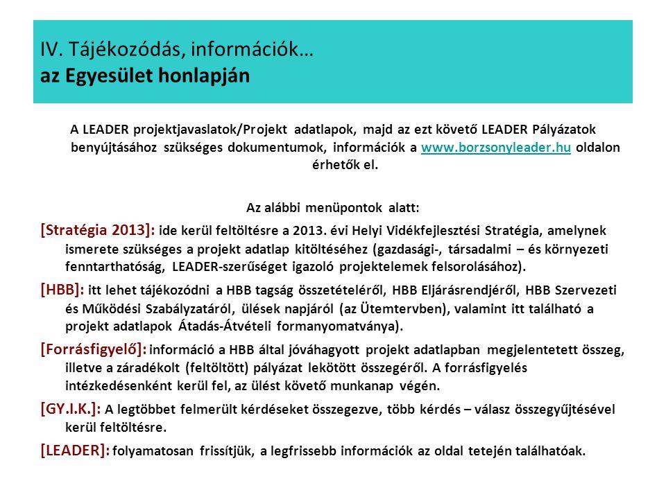 IV. Tájékozódás, információk… az Egyesület honlapján A LEADER projektjavaslatok/Projekt adatlapok, majd az ezt követő LEADER Pályázatok benyújtásához
