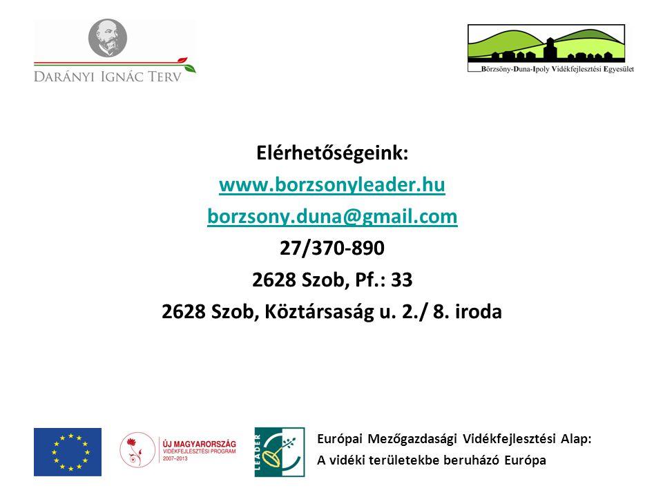 Elérhetőségeink: www.borzsonyleader.hu borzsony.duna@gmail.com 27/370-890 2628 Szob, Pf.: 33 2628 Szob, Köztársaság u. 2./ 8. iroda Európai Mezőgazdas