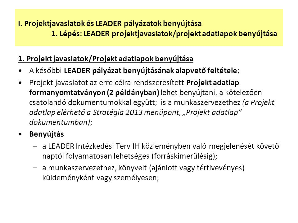 1. Projekt javaslatok/Projekt adatlapok benyújtása A későbbi LEADER pályázat benyújtásának alapvető feltétele; Projekt javaslatot az erre célra rendsz
