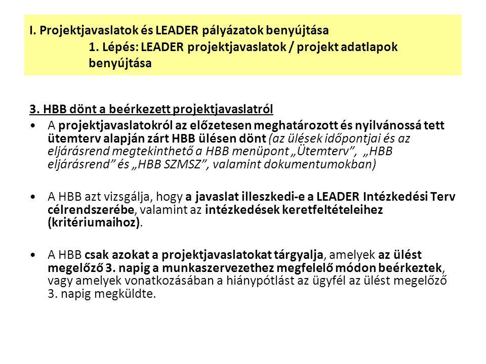 I. Projektjavaslatok és LEADER pályázatok benyújtása 1. Lépés: LEADER projektjavaslatok / projekt adatlapok benyújtása 3. HBB dönt a beérkezett projek