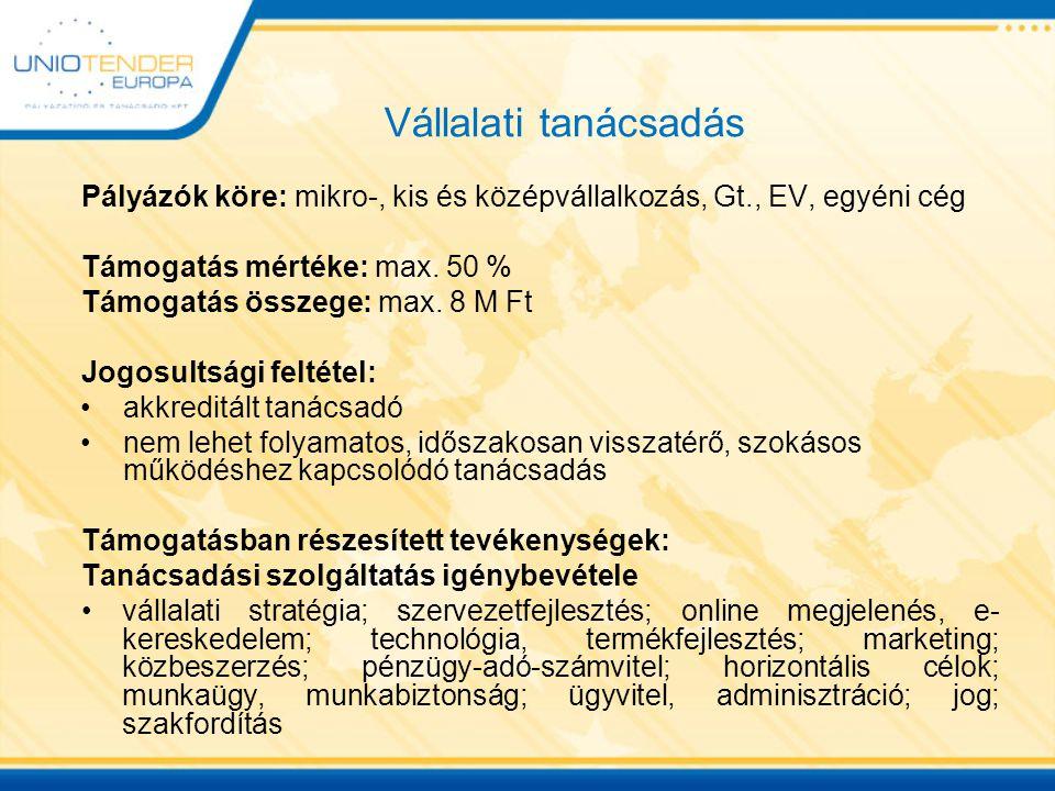 Vállalati tanácsadás Pályázók köre: mikro-, kis és középvállalkozás, Gt., EV, egyéni cég Támogatás mértéke: max. 50 % Támogatás összege: max. 8 M Ft J