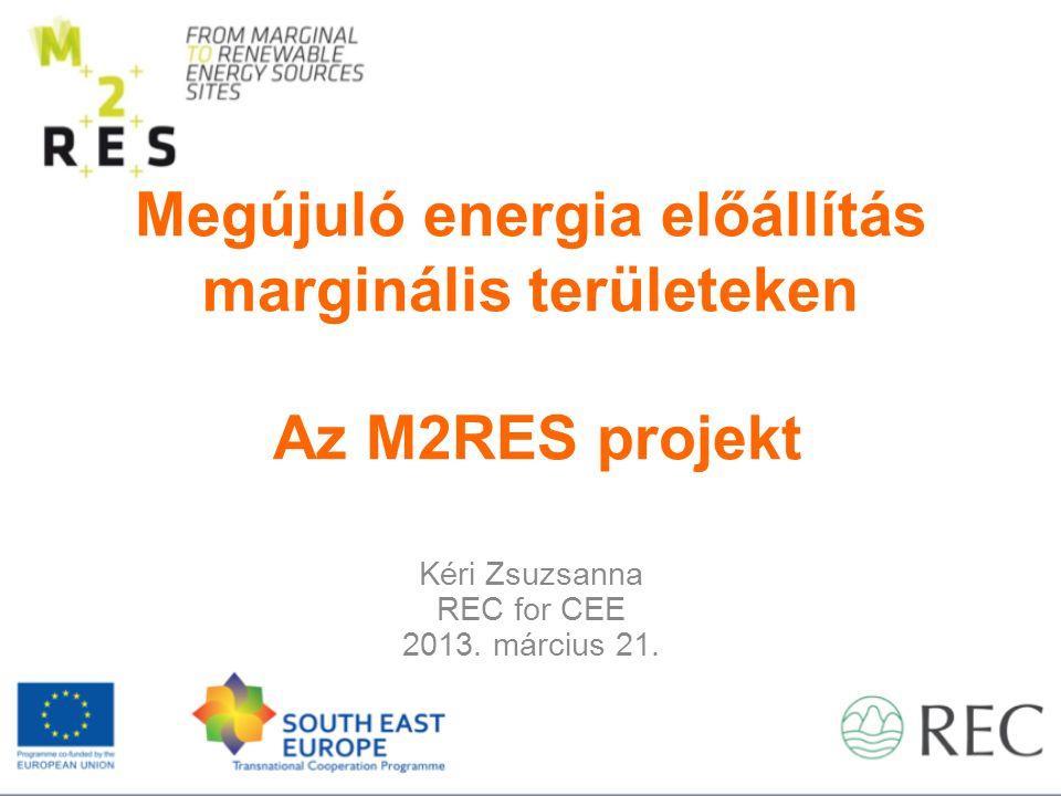 Megújuló energia előállítás marginális területeken Az M2RES projekt Kéri Zsuzsanna REC for CEE 2013.
