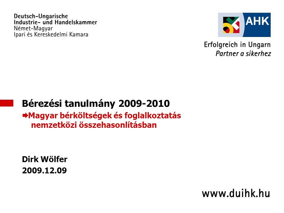 1 Bérezési tanulmány 2009-2010  Magyar bérköltségek és foglalkoztatás nemzetközi összehasonlításban Dirk Wölfer 2009.12.09