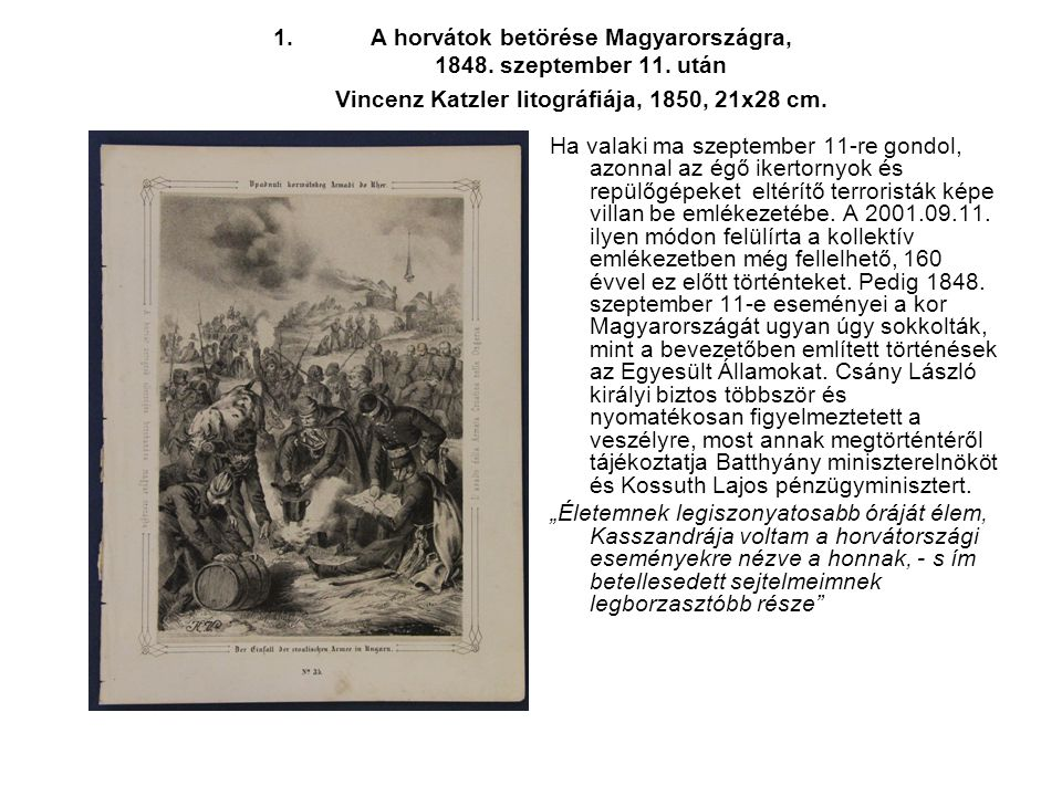 1.A horvátok betörése Magyarországra, 1848. szeptember 11. után Vincenz Katzler litográfiája, 1850, 21x28 cm. Ha valaki ma szeptember 11-re gondol, az