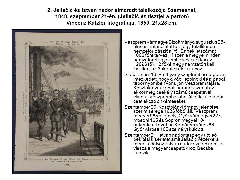 2. Jellačić és István nádor elmaradt találkozója Szemesnél, 1848. szeptember 21-én. (Jellačić és tisztjei a parton) Vincenz Katzler litográfiája, 1850