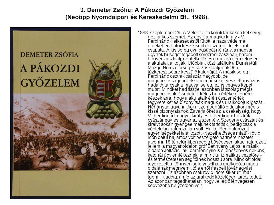 3. Demeter Zsófia: A Pákozdi Győzelem (Neotipp Nyomdaipari és Kereskedelmi Bt., 1998). 1848. szeptember 29. A Velencei tó körüli lankákon két sereg né