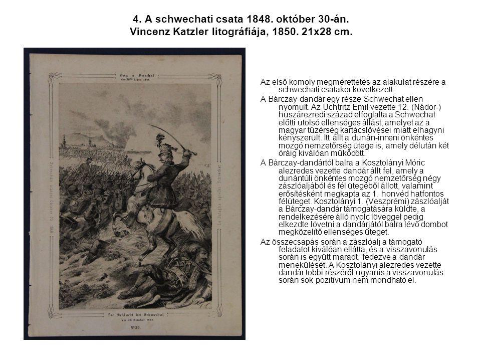 4. A schwechati csata 1848. október 30-án. Vincenz Katzler litográfiája, 1850. 21x28 cm. Az első komoly megmérettetés az alakulat részére a schwechati
