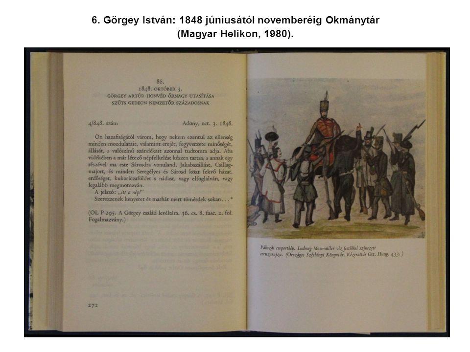 Görgey István: 1848 júniusától novemberéig Okmánytár (Magyar Helikon, 1980).