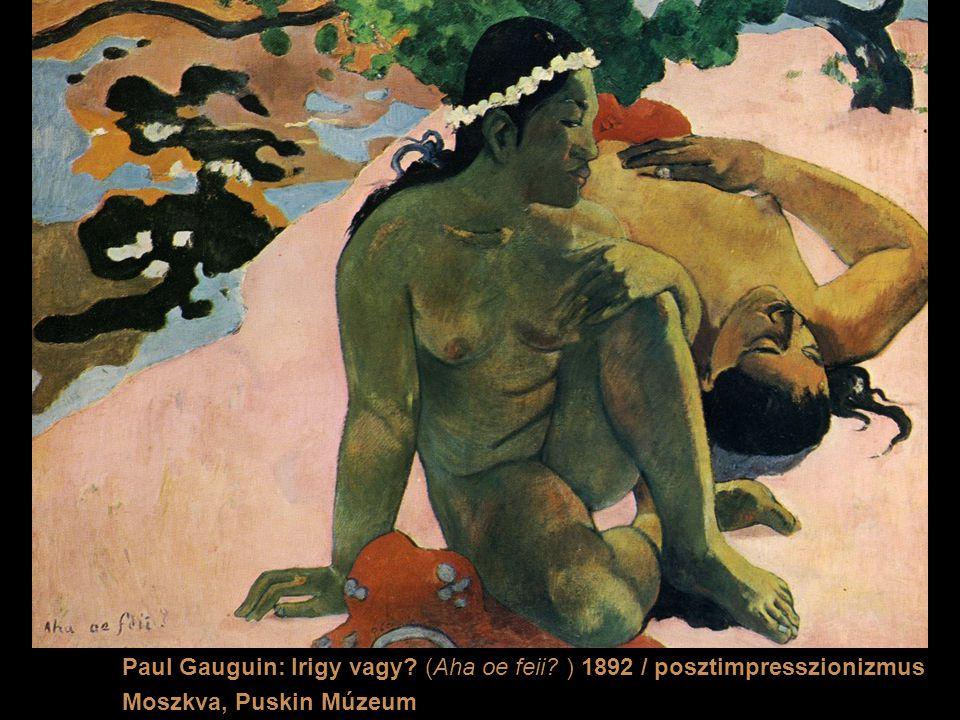 Paul Gauguin: Irigy vagy? (Aha oe feii? ) 1892 / posztimpresszionizmus Moszkva, Puskin Múzeum