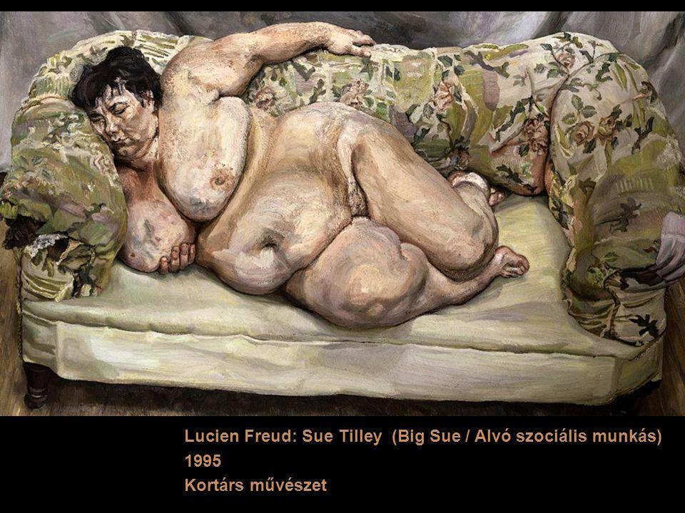 Lucien Freud: Sue Tilley (Big Sue / Alvó szociális munkás) 1995 Kortárs művészet
