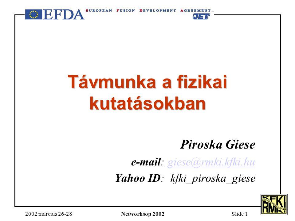 2002 március 26-28Networhsop 2002Slide 1 Távmunka a fizikai kutatásokban Piroska Giese e-mail: giese@rmki.kfki.hugiese@rmki.kfki.hu Yahoo ID: kfki_piroska_giese